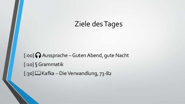 Ziele desTages [:00] 🎧 Aussprache – Guten Abend, gute Nacht [:10] § Grammatik [:30] 📖 Kafka – DieVerwandlung, 73-82