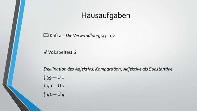 Hausaufgaben 📖 Kafka – DieVerwandlung, 93-102 ✔Vokabeltest 6 Deklination des Adjektivs; Komparation; Adjektive als Substan...