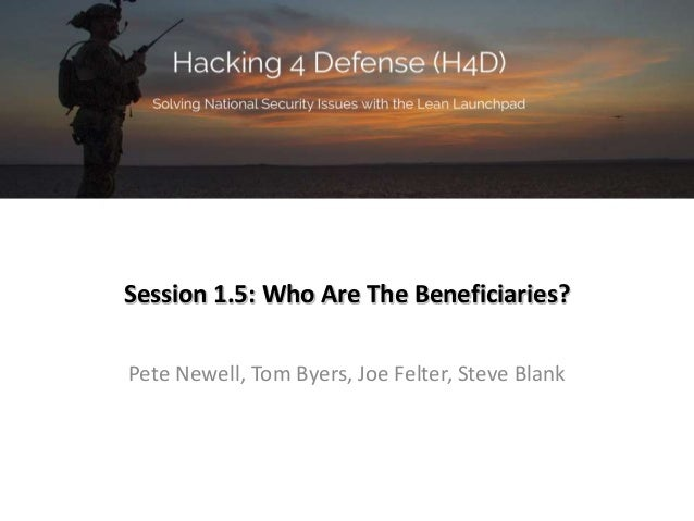 Session 1.5: Who Are The Beneficiaries? Pete Newell, Tom Byers, Joe Felter, Steve Blank