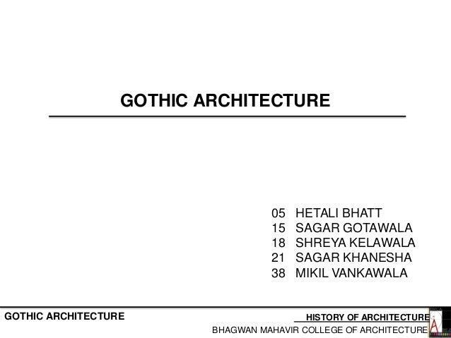 GOTHIC ARCHITECTURE BHAGWAN MAHAVIR COLLEGE OF ARCHITECTURE HISTORY OF ARCHITECTUREGOTHIC ARCHITECTURE 05 HETALI BHATT 15 ...