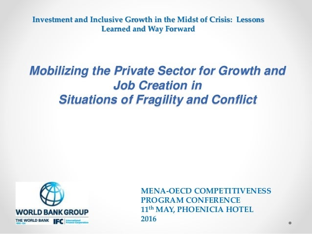 Mobilizing the Private Sector for Growth and Job Creation in Situations of Fragility and Conflict MENA-OECD COMPETITIVENES...