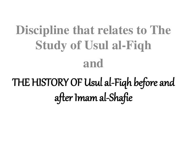 Discipline that relates to The Study of Usul al-Fiqh and THE HISTORY OF Usul al-Fiqh before and after Imam al-Shafie