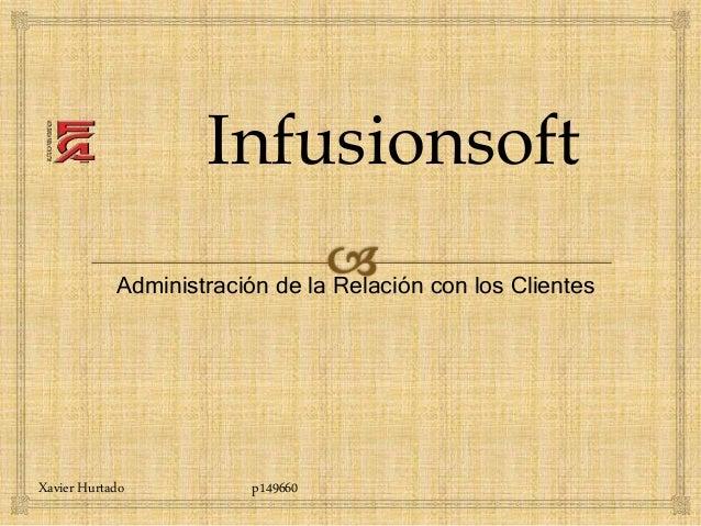 Administración de la Relación con los Clientes Infusionsoft Xavier Hurtado p149660