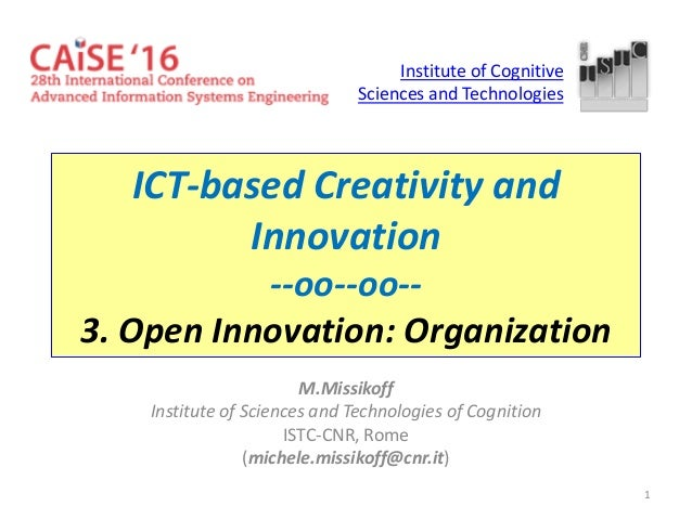 1 ICT-based Creativity and Innovation --oo--oo-- 3. Open Innovation: Organization M.Missikoff Institute of Sciences and Te...
