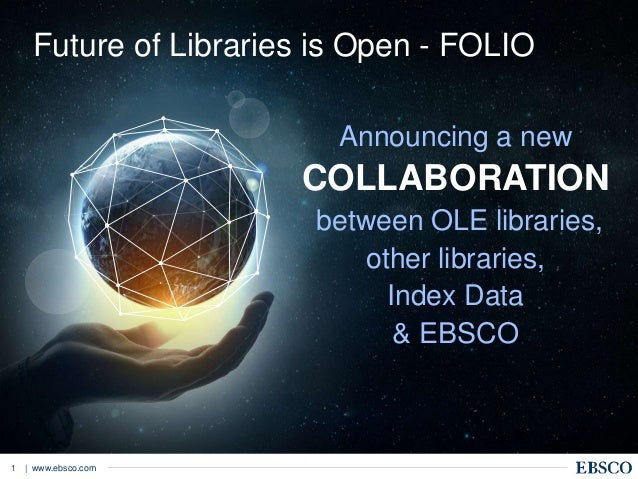| www.ebsco.com1 Announcing a new COLLABORATION between OLE libraries, other libraries, Index Data & EBSCO Future of Libra...
