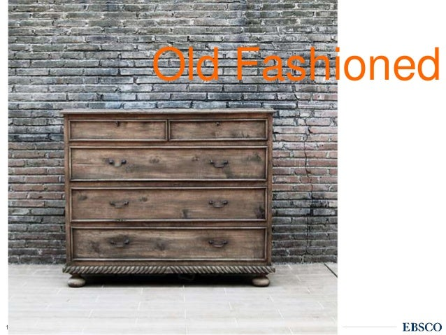 | www.ebsco.com13 Old Fashioned