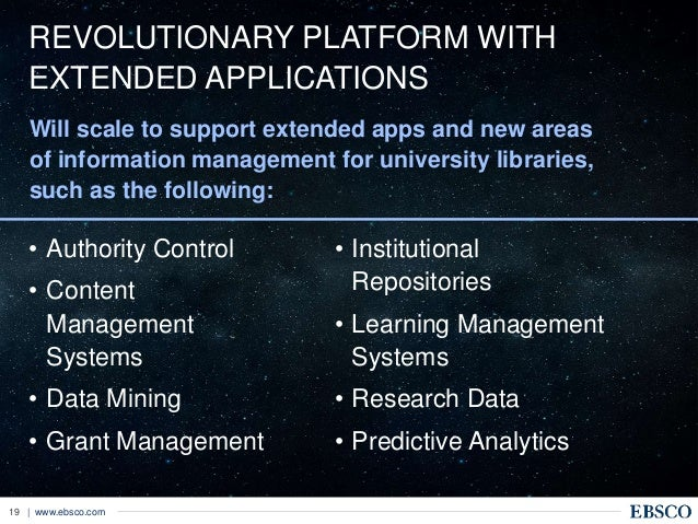 | www.ebsco.com19 REVOLUTIONARY PLATFORM WITH EXTENDED APPLICATIONS • Authority Control • Content Management Systems • Dat...