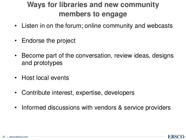 | www.ebsco.com20 Ways for libraries and new community members to engage • Listen in on the forum; online community and we...