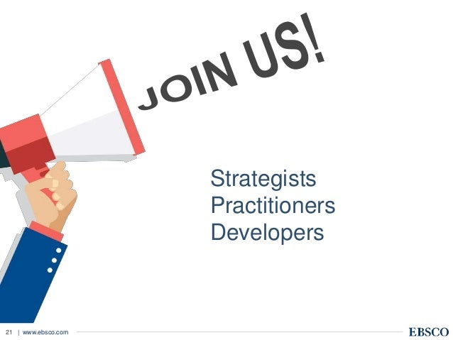| www.ebsco.com21 Strategists Practitioners Developers