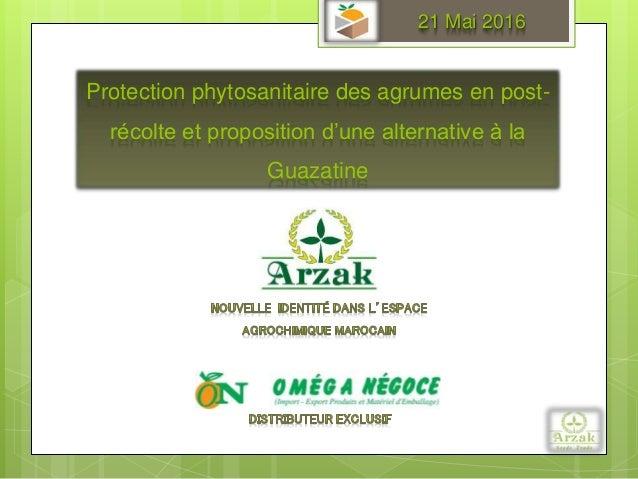 Protection phytosanitaire des agrumes en post- récolte et proposition d'une alternative à la Guazatine 21 Mai 2016