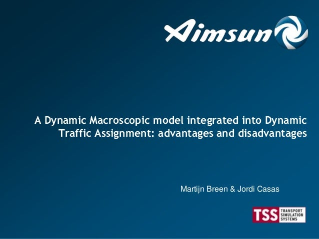 A Dynamic Macroscopic model integrated into Dynamic Traffic Assignment: advantages and disadvantages Martijn Breen & Jordi...