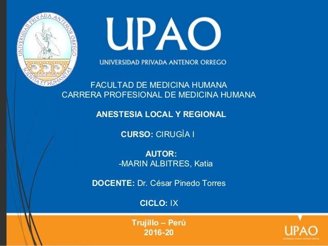 FACULTAD DE MEDICINA HUMANA CARRERA PROFESIONAL DE MEDICINA HUMANA ANESTESIA LOCAL Y REGIONAL CURSO: CIRUGÌA I AUTOR: -MAR...