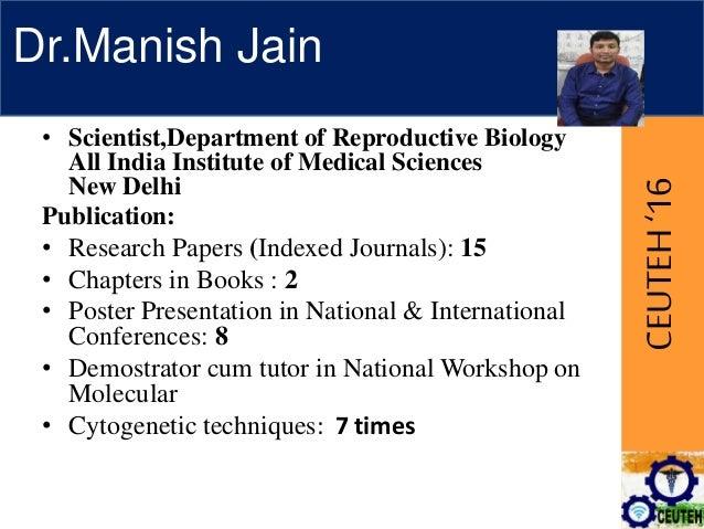 CEUTEH'16 Dr.Manish Jain • Scientist,Department of Reproductive Biology All India Institute of Medical Sciences New Delhi ...