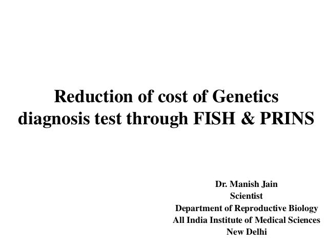 Reduction of cost of Genetics diagnosis test through FISH & PRINS Slide 2