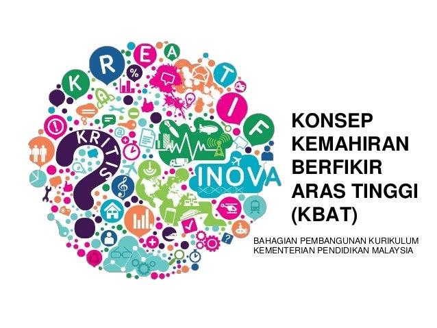 KONSEP KEMAHIRAN BERFIKIR ARAS TINGGI (KBAT) 28/02/2014 BAHAGIAN PEMBANGUNAN KURIKULUM KEMENTERIAN PENDIDIKAN MALAYSIA