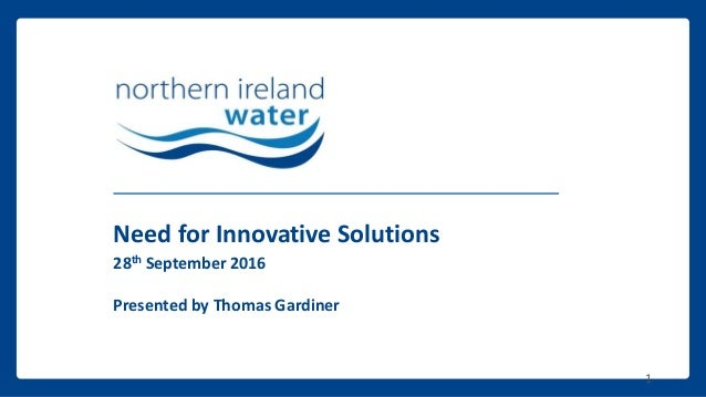 Need for Innovative Solutions 28th September 2016 Presented by Thomas Gardiner 1
