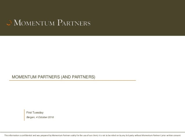 This information is confidential and was prepared by Momentum Partners solely for the use of our client; it is not to be r...
