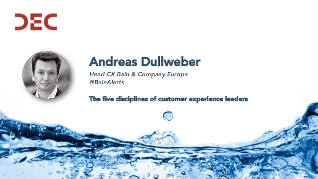 Andreas Dullweber Head CX Bain & Company Europa @BainAlerts The five disciplines of customer experience leaders