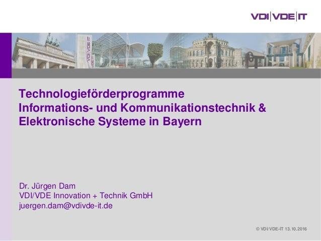 © VDI/VDE-IT 13.10.2016 Technologieförderprogramme Informations- und Kommunikationstechnik & Elektronische Systeme in Baye...