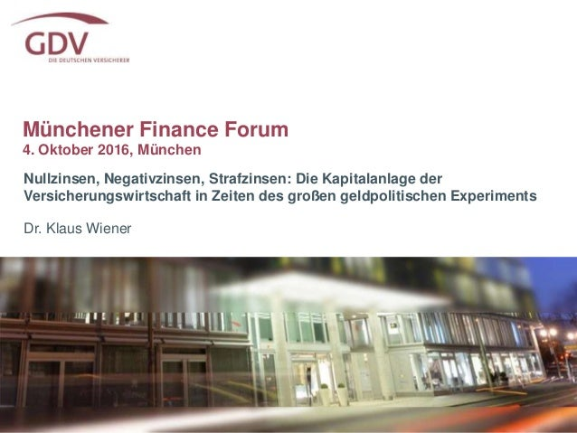 Münchener Finance Forum 4. Oktober 2016, München Nullzinsen, Negativzinsen, Strafzinsen: Die Kapitalanlage der Versicherun...