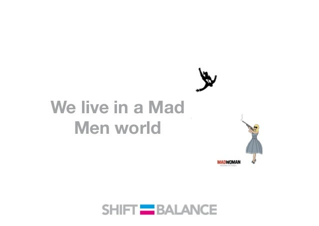 We live in a Mad Men world