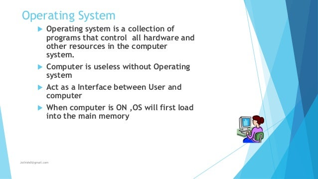 Operating System  Operating system is a collection of programs that control all hardware and other resources in the compu...