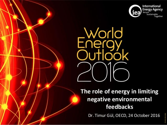 ©OECD/IEA2016 The role of energy in limiting negative environmental feedbacks Dr. Timur Gül, OECD, 24 October 2016