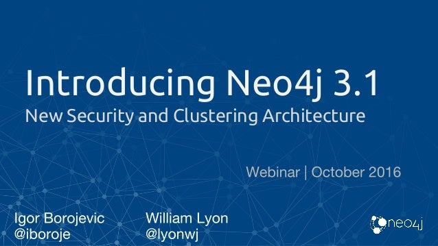 Introducing Neo4j 3.1 New Security and Clustering Architecture
