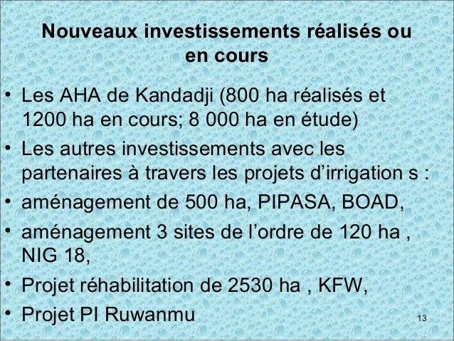 Nouveaux investissements réalisés ou en cours • Les AHA de Kandadji (800 ha réalisés et 1200 ha en cours; 8 000 ha en étud...
