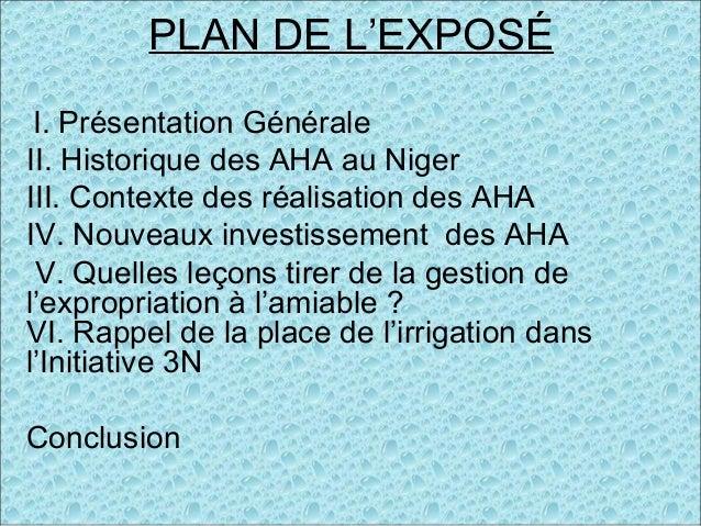 PLAN DE L'EXPOSÉ I. Présentation Générale II. Historique des AHA au Niger III. Contexte des réalisation des AHA IV. Nouvea...
