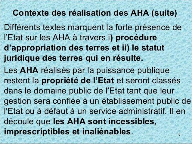 Contexte des réalisation des AHA (suite) Différents textes marquent la forte présence de l'Etat sur les AHA à travers i) p...