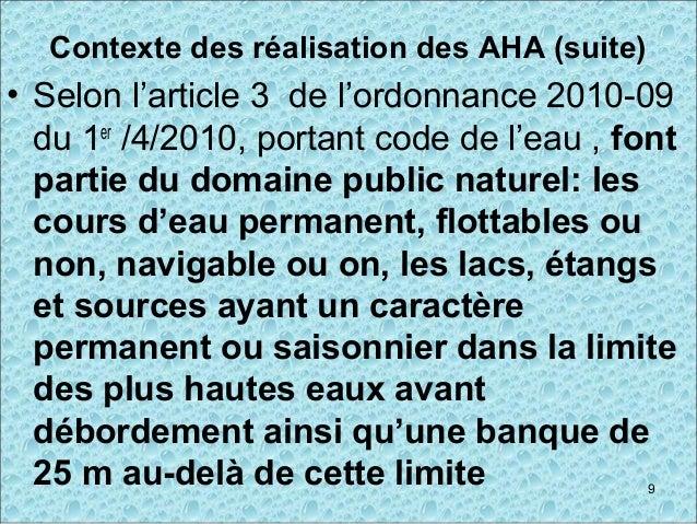 Contexte des réalisation des AHA (suite) • Selon l'article 3 de l'ordonnance 2010-09 du 1er /4/2010, portant code de l'eau...