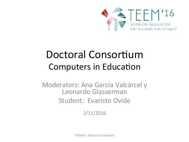 DoctoralConsor,um ComputersinEduca,on Moderators:AnaGarcíaValcárcely LeonardoGlasserman Student:EvaristoOv...