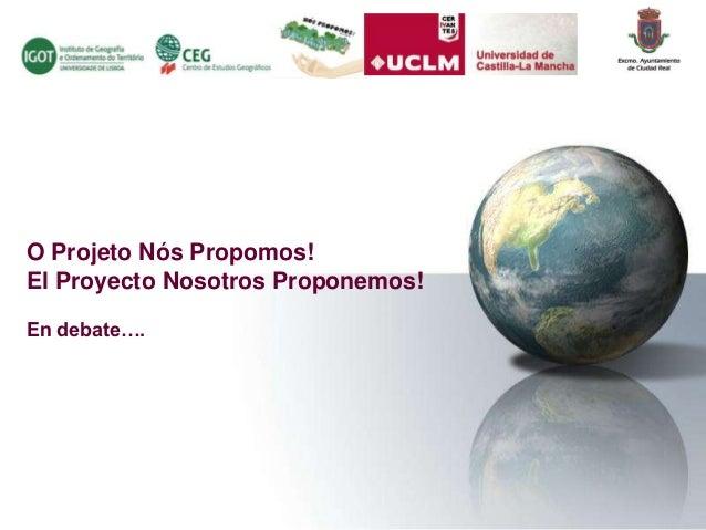 O Projeto Nós Propomos! El Proyecto Nosotros Proponemos! En debate….