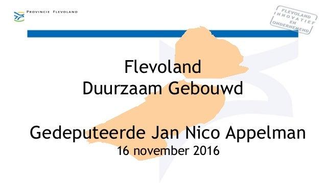 Flevoland Duurzaam Gebouwd Gedeputeerde Jan Nico Appelman 16 november 2016