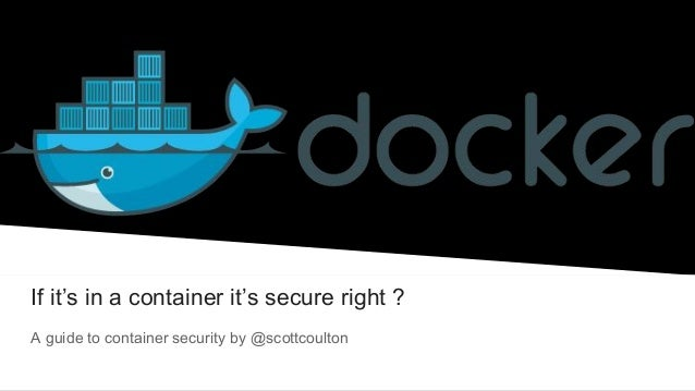 If it's in a container it's secure right ? A guide to container security by @scottcoulton