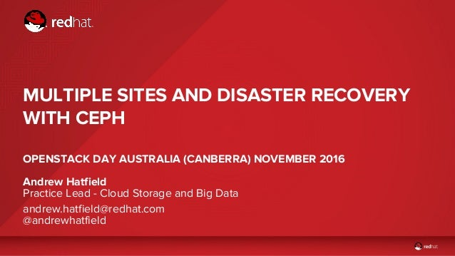 Andrew Hatfield Practice Lead - Cloud Storage and Big Data MULTIPLE SITES AND DISASTER RECOVERY WITH CEPH OPENSTACK DAY AU...