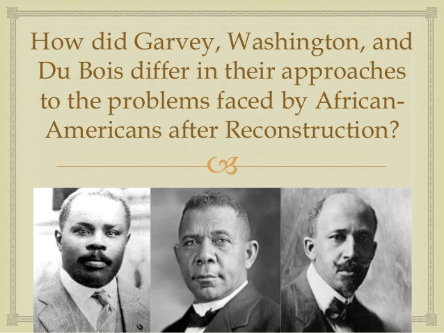 dubois v washington Booker t washington and w e b dubois: the problem of negro leadership  by robert a gibson  v washington's rise to power a tuskegee machine 1.