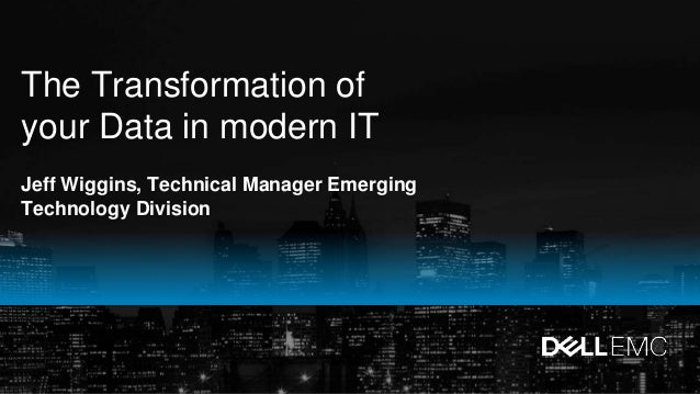 The Transformation of your Data in modern IT Jeff Wiggins, Technical Manager Emerging Technology Division