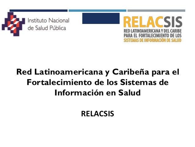 Red Latinoamericana y Caribeña para el Fortalecimiento de los Sistemas de Información en Salud RELACSIS