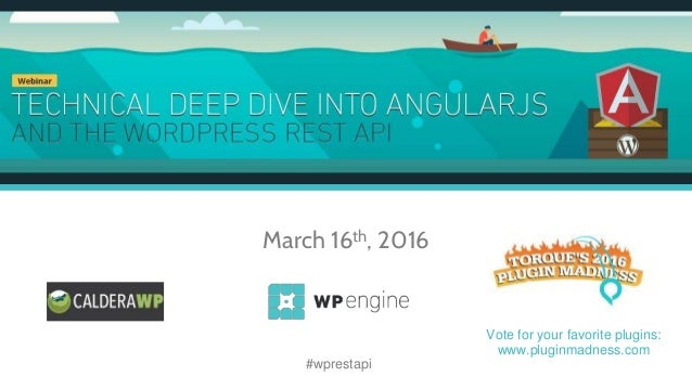 Technical Deep Dive into AngularJS and the WordPress REST API March 16th, 2016 #wprestapi Vote for your favorite plugins: ...