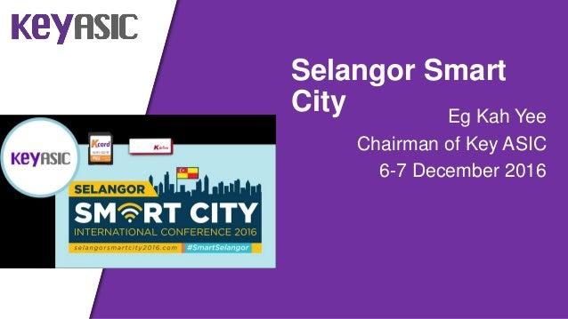 Eg Kah Yee Chairman of Key ASIC 6-7 December 2016 Selangor Smart City