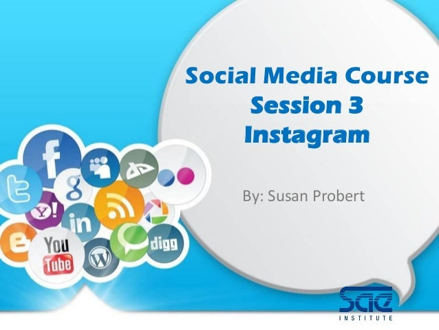 Social Media Course Session 3 Instagram By: Susan Probert