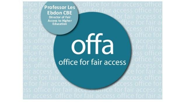 Professor Les Ebdon CBE Director of Fair Access to Higher Education Professor Les Ebdon CBE Director of Fair Access to Hig...