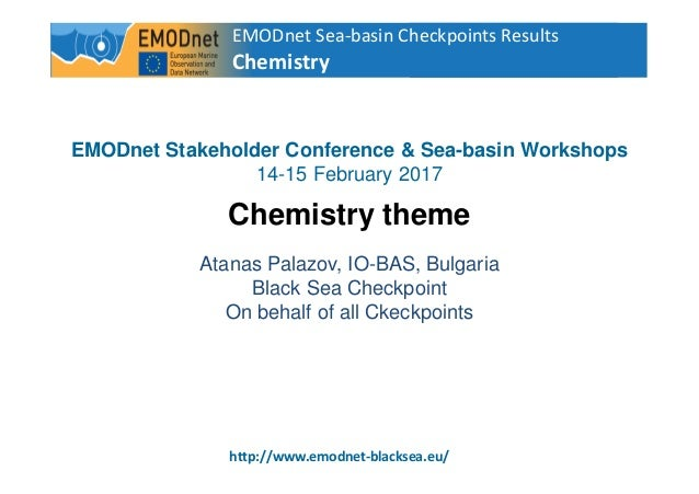 EMODnet Sea-basin Checkpoints Results Chemistry 1 http://www.emodnet-blacksea.eu/ EMODnet Stakeholder Conference & Sea-bas...