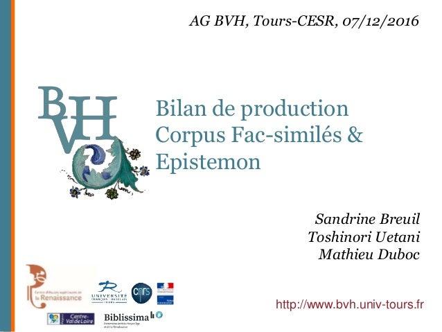 Bilan de production Corpus Fac-similés & Epistemon http://www.bvh.univ-tours.fr AG BVH, Tours-CESR, 07/12/2016 Sandrine Br...