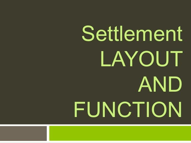 Settlement LAYOUT AND FUNCTION