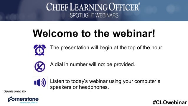#CLOwebinar Sponsored by The presentation will begin at the top of the hour. A dial in number will not be provided. Listen...