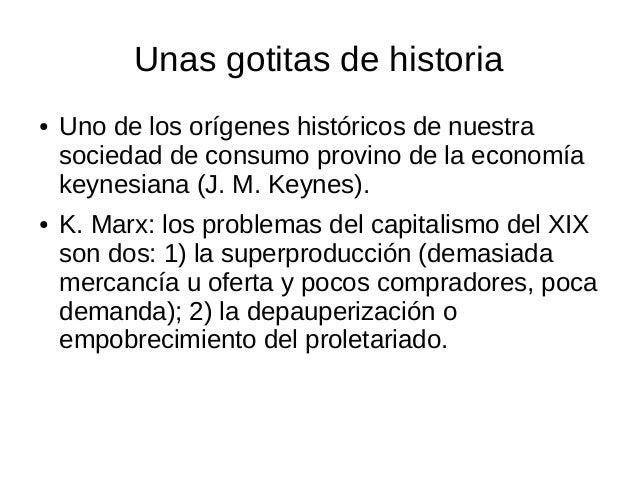 Unas gotitas de historia ● Uno de los orígenes históricos de nuestra sociedad de consumo provino de la economía keynesiana...