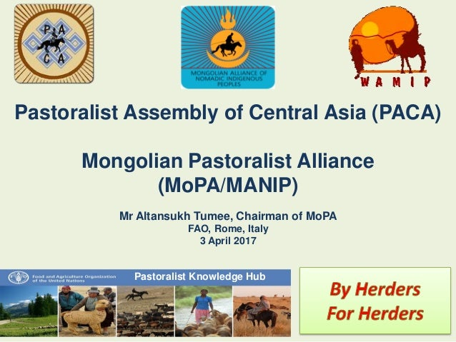 Pastoralist Assembly of Central Asia (PACA) Mongolian Pastoralist Alliance (MoPA/MANIP) Mr Altansukh Tumee, Chairman of Mo...